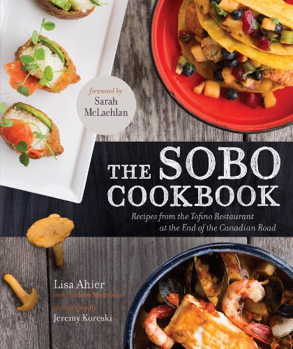 The Sobo Cookbook: Fresh Food Inspired by Texas to Tofino by Lisa Ahier, Andrew Morrison
