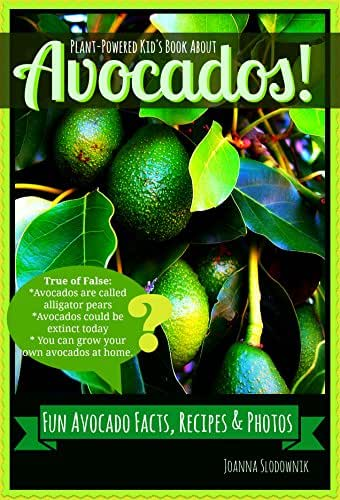 A Kid's Book About...Avocados! Fun Facts, Photos, and Recipes (for 6-12 years old) (Plant Powered Kids Series)