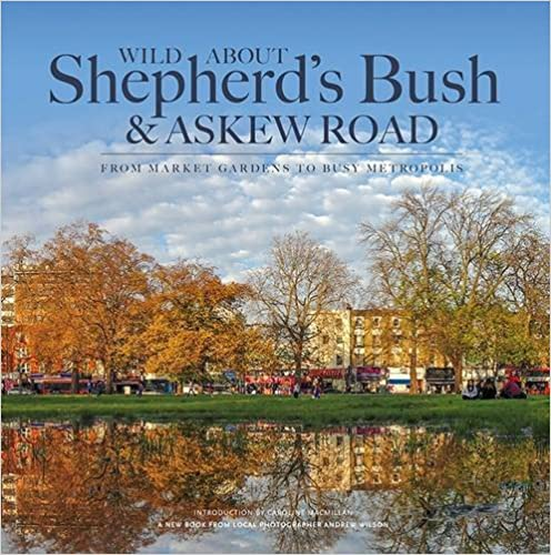 Wild About Shepherd's Bush & Askew Road: From Market Gardens to Busy Metropolis