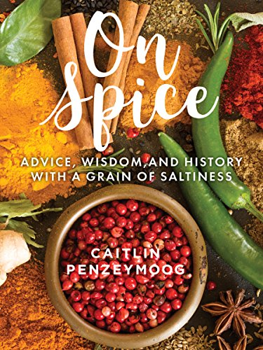 On Spice: Advice, Wisdom, and History with a Grain of Saltiness by Caitlin PenzeyMoog