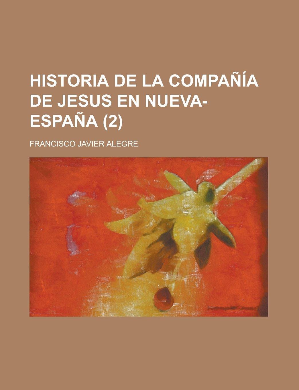 Historia de La Compañía de Jesus En Nueva-España (2): Amazon.es: Alegre, Francisco Javier: Libros