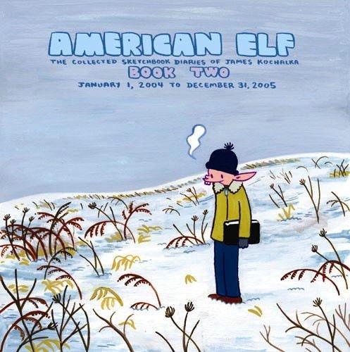 American Elf, Book Two, January 1, 2004 to December 31, 2005 : The Collected Sketchbook Diaries of James Kochalka, Vol. (American Elf)