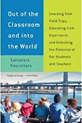 Out of the Classroom and into the World: Learning from Field Trips, Educating from Experience, and Unlocking the Potential of Our Students and Teachers Kindle Edition