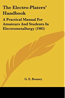 The Electro-Platers Handbook: A Practical Manual For Amateurs And Students In Electrometallurgy