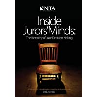 Inside Jurors' Minds: The Hierarchy of Juror Decision-Making: A Trial Lawyer's Guide to Understanding How Jurors Think…
