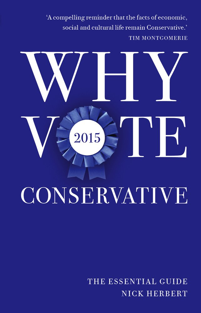 why vote conservative 2015 the essential guide nick herbert rh amazon com