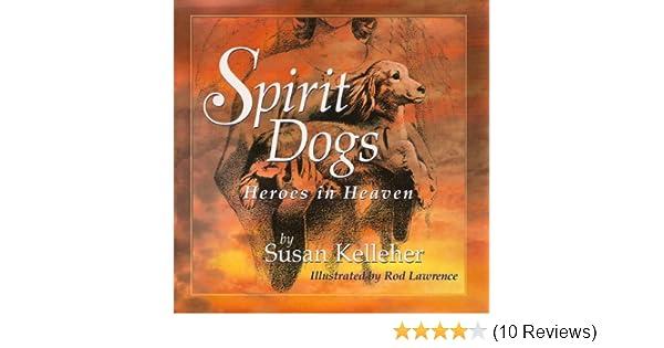Spirit Dogs Heroes In Heaven Kindle Edition By Susan Kelleher