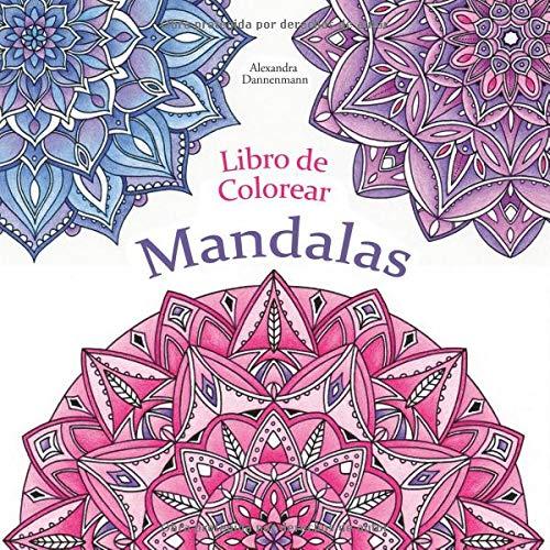 Libro de Colorear - Mandalas: Pintar y relajarse. Un libro de colorear para adultos Tapa blanda – 27 sep 2018 Alexandra Dannenmann Independently published 1724096982