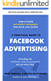 A Practical Guide To Facebook Advertising: Including The Methods, Tricks & Processes We Use Every Day.