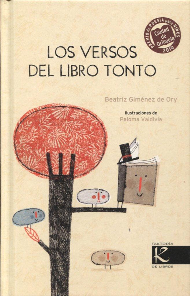 Los versos del libro tonto: III Premio Ciudad de Orihuela de Poesía para niño-as 2010: Amazon.es: Giménez De Ory, Beatriz, Valdivia, Paloma: Libros