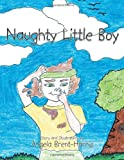 Naughty Little Boy, Angela Brent-Harris, 1468509152