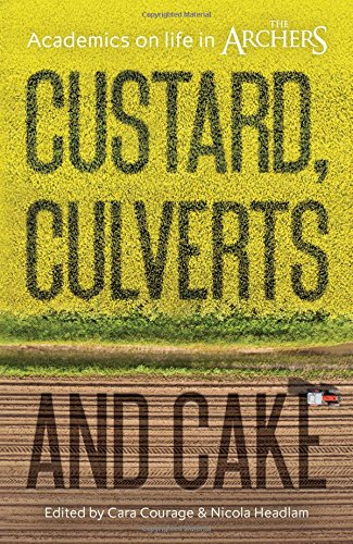 [E.b.o.o.k] Custard, Culverts and Cake: Academics on Life in the Archers T.X.T