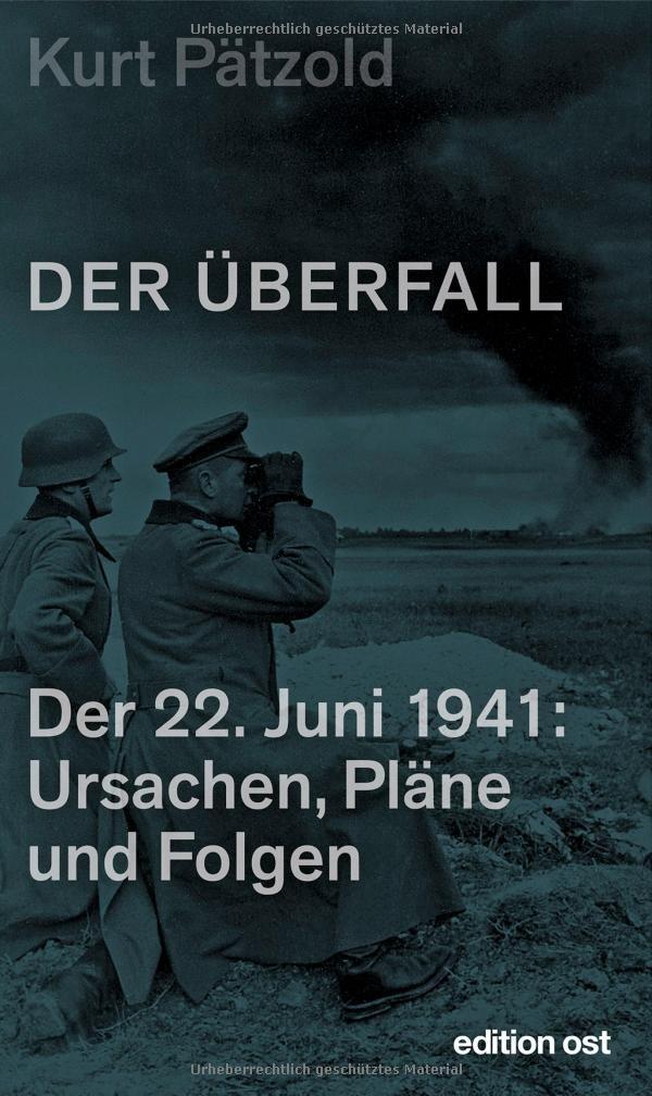 Der Überfall: Der 22. Juni 1941: Ursachen, Pläne und Folgen (edition ost)