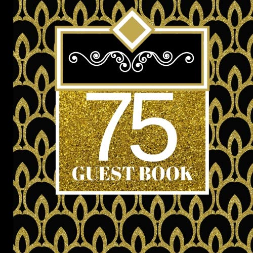 75 Guest Book: 75th Birthday Celebration and Keepsake Memory Guest Signing and Message Book (75th Birthday Party Invitations,75th Birthday Party Decorations,75th Birthday Party Supplies) (Volume 1) -