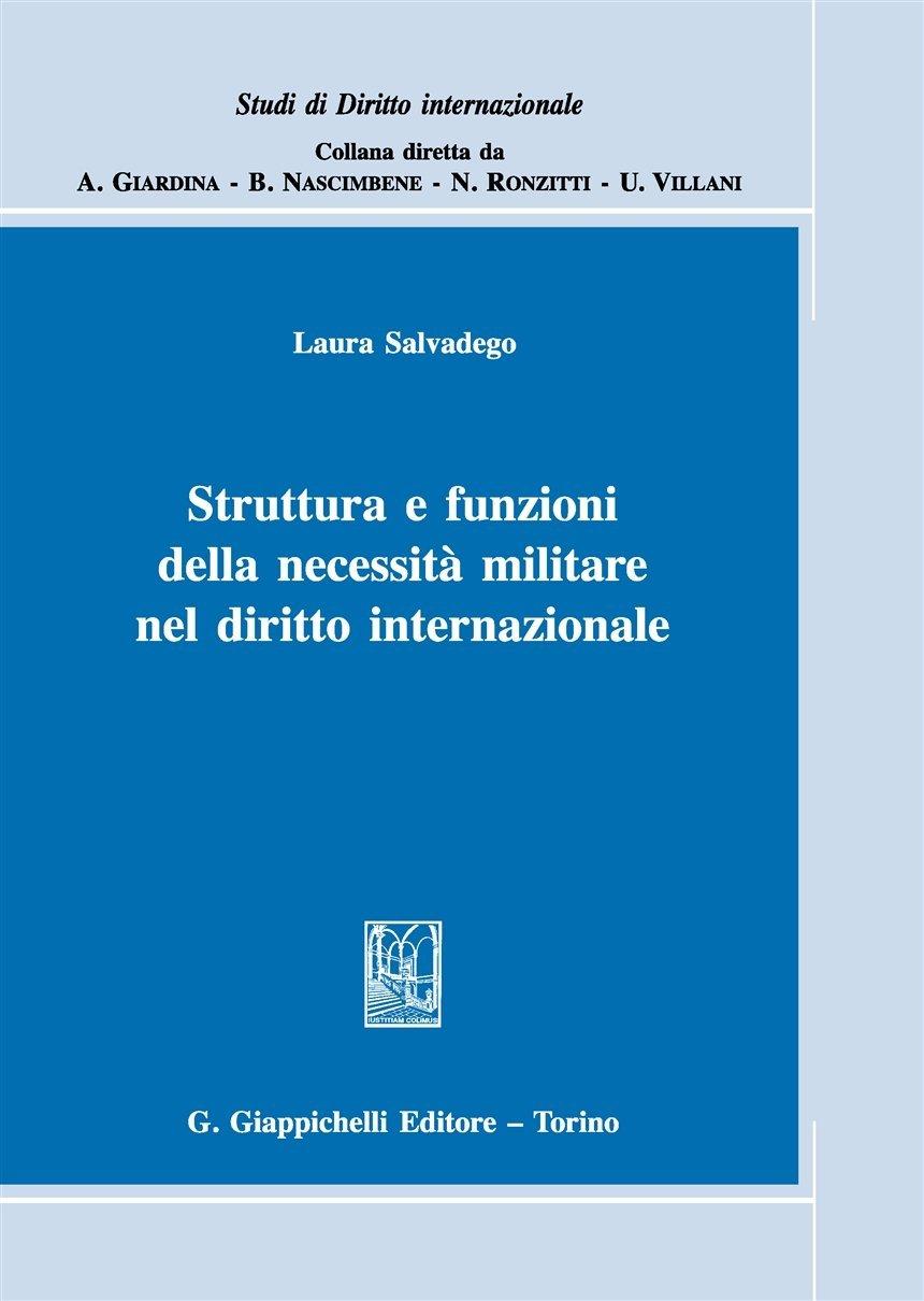 Struttura e funzioni della necessità militare nel diritto internazionale Copertina flessibile – 23 mag 2016 Laura Salvadego Giappichelli 8892103377
