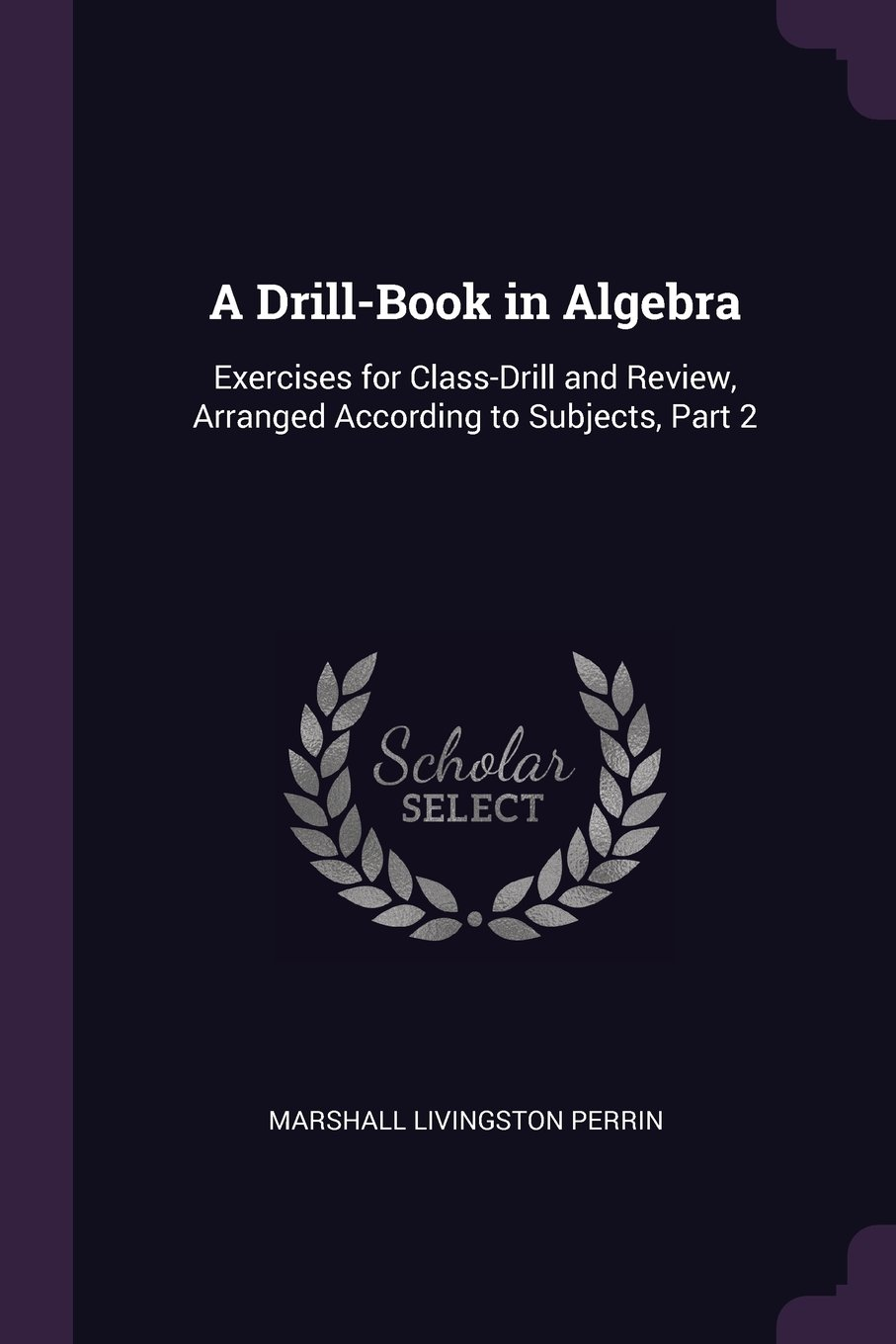 Download A Drill-Book in Algebra: Exercises for Class-Drill and Review, Arranged According to Subjects, Part 2 PDF