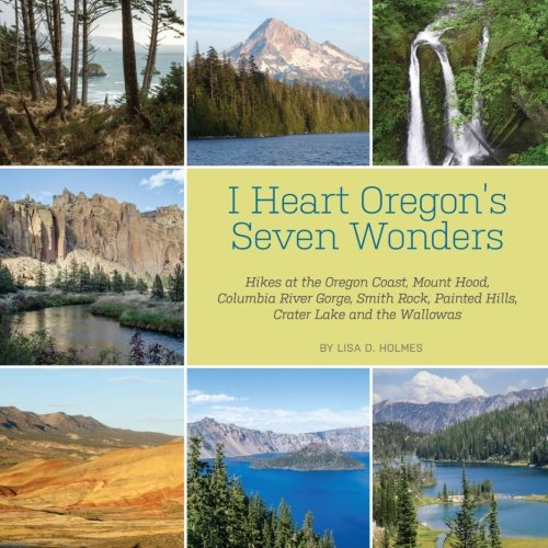 I Heart Oregon's Seven Wonders: Hikes at the Oregon Coast, Mount Hood, Columbia River Gorge, Smith Rock, Painted Hills, Crater Lake and the Wallowas ebook
