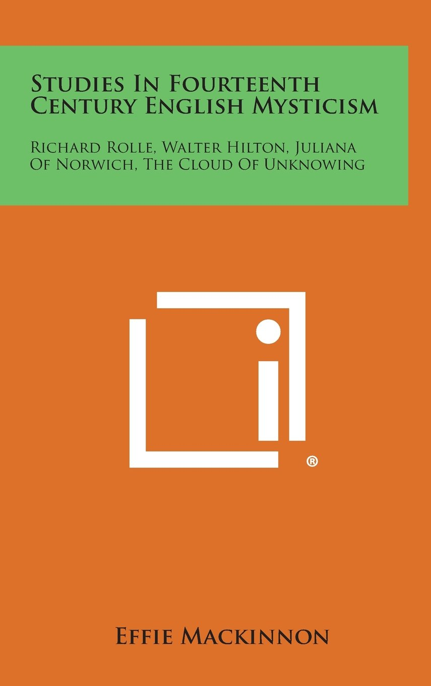 Download Studies in Fourteenth Century English Mysticism: Richard Rolle, Walter Hilton, Juliana of Norwich, the Cloud of Unknowing pdf epub