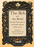 img - for The Reb and the Rebel: Jewish Narratives in South Africa, 1892-1913 book / textbook / text book