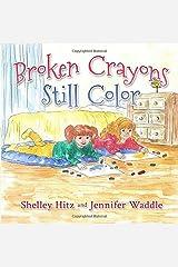 Broken Crayons Still Color (Hope-filled Stories for Kids) (Volume 1) Paperback