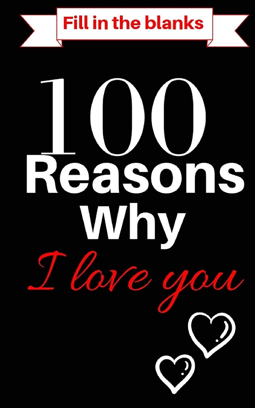 100 Reasons Why I Love You Bookfill In The Blanks What I Love
