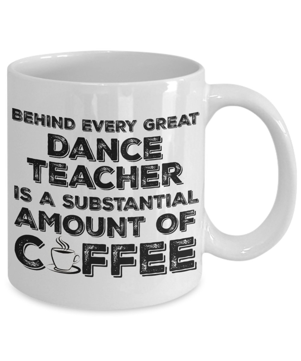 Funny Dance Teacher Mug 11 Oz - Behind Every Great Dance Teacher Is A Substantial Amount Of Coffee 11 oz Funny Coffe Gift Mug by Vinci Style (Image #2)