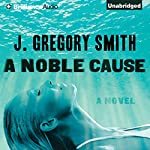 A Noble Cause | J. Gregory Smith