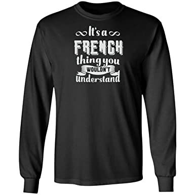 2bdc9628bb Pure s Designs French Name Funny Gifts - It s A French Thing You Wouldn t  Long Sleeve T-Shirt