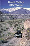 Death Valley SUV trails: A guide to 46 four-wheeling excursions in the backcountry in and around Death Valley National Park (Great Basin SUV trail series)