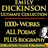 EMILY DICKINSON COMPLETE WORKS ULTIMATE COLLECTION - All poems, poetry, fragments from the famous poetess  PLUS BIOGRAPHY (English Edition)