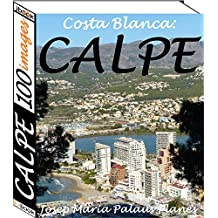 Costa Blanca: Calpe (100 images) (French Edition)