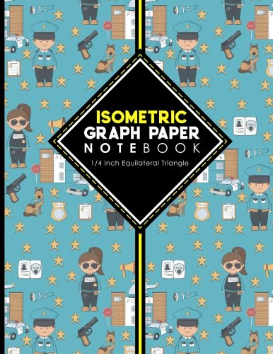 """Download Isometric Graph Paper Notebook: 1/4 Inch Equilateral Triangle: Isometric Drawing Pad, Isometric Grid Pad, Isometric Paper, Cute Police Cover, 8.5"""" x ... 1/4 Inch Equilateral Triangle (Volume 61) ebook"""