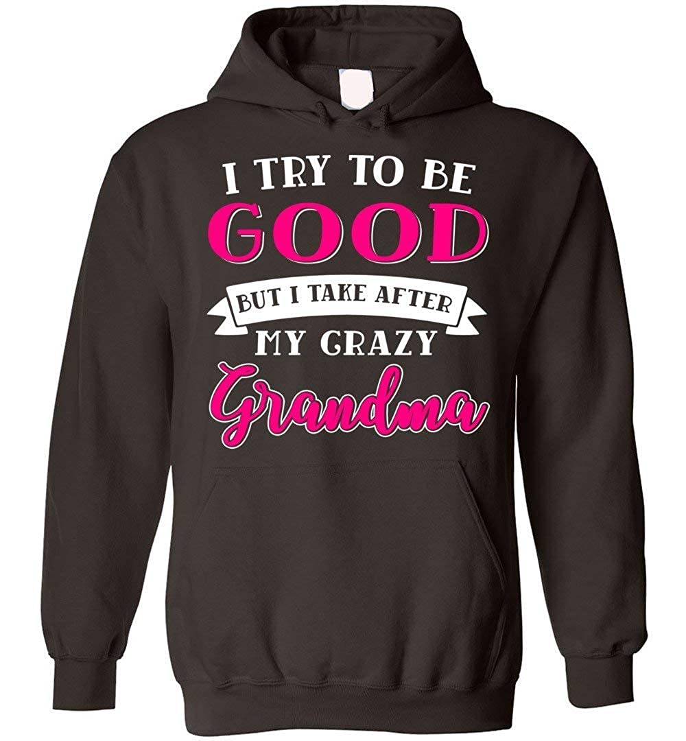 eden tee I Try to Be Good But I Take After My Crazy Grandma Hoodie