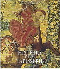 Histoire de la tapisserie en Europe du Moyen Age à nos jours par Fabienne Joubert