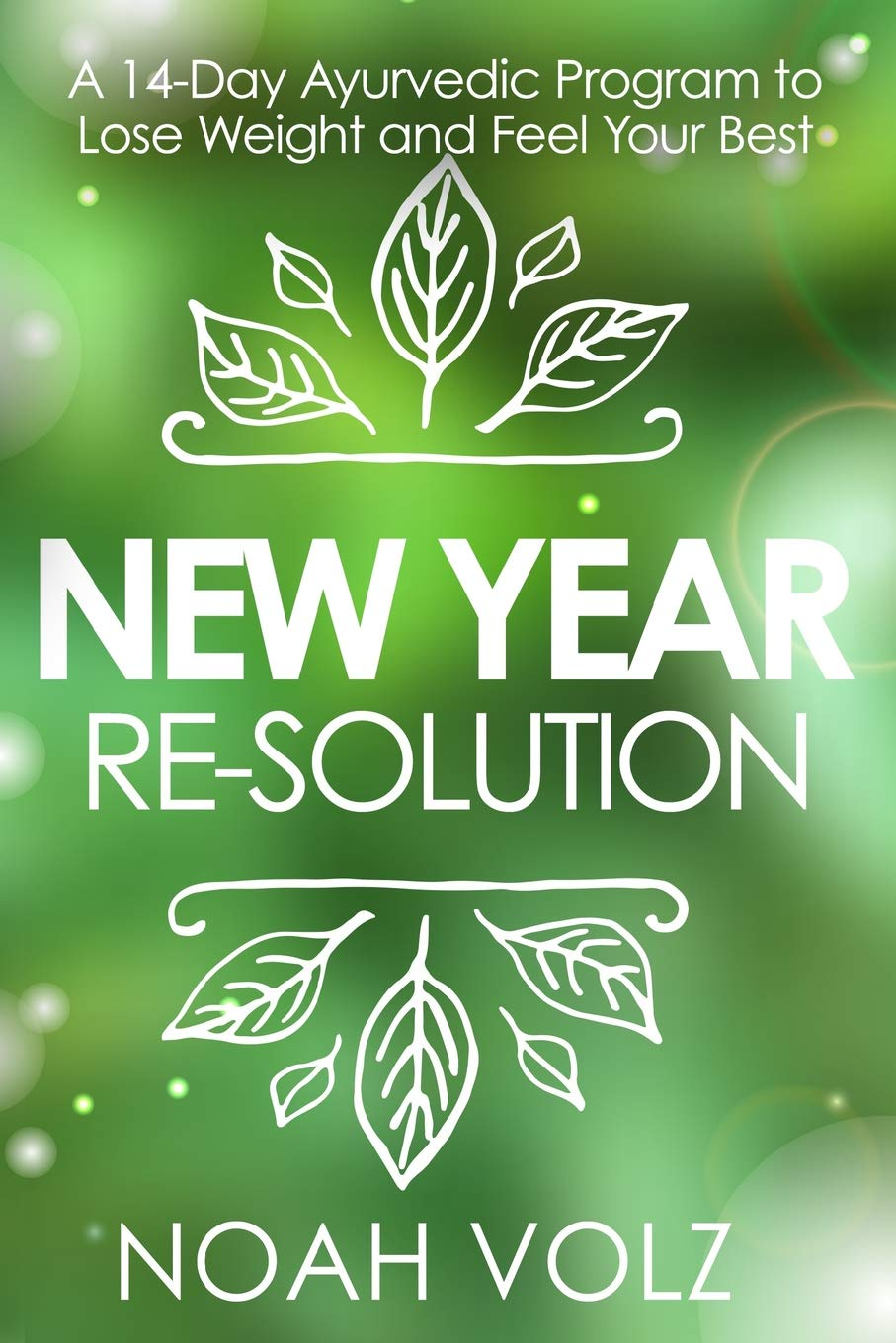 New Year Re-Solution: A 14-Day Ayurvedic Program to Lose ...