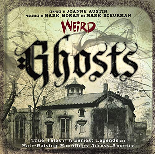 Weird Ghosts: True Tales of the Eeriest Legends and Hair-Raising Hauntings Across America]()