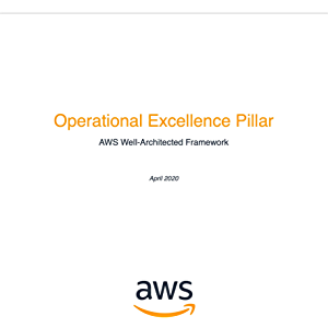 Operational Excellence Pillar: AWS Well-Architected Framework (AWS Whitepaper)