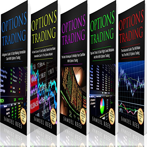 Options Trading: The Bible: 5 Books in 1: The Beginners Guide + The Crash Course + The Best Techniques + Tips and Tricks + The Advanced Guide to Get Quickly Started and Make Immediate Cash with Options Trading