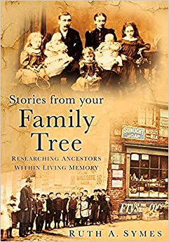 Book Stories From Your Family Tree: Researching Ancestors Within Living Memory by Ruth A Symes (2008-12-01)