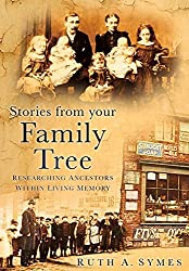 Stories From Your Family Tree: Researching Ancestors Within Living Memory by Ruth A Symes (2008-12-01)