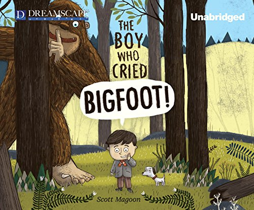 The Boy Who Cried Bigfoot! by Dreamscape Media
