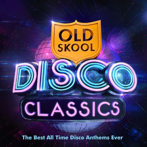 (Old Skool Disco Classics - The Best All Time Disco Anthems Ever !)