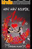 Hoy hay eclipse, amor (Spanish Edition)