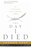 The Day I Died: My Astonishing Trip to Heaven and Back