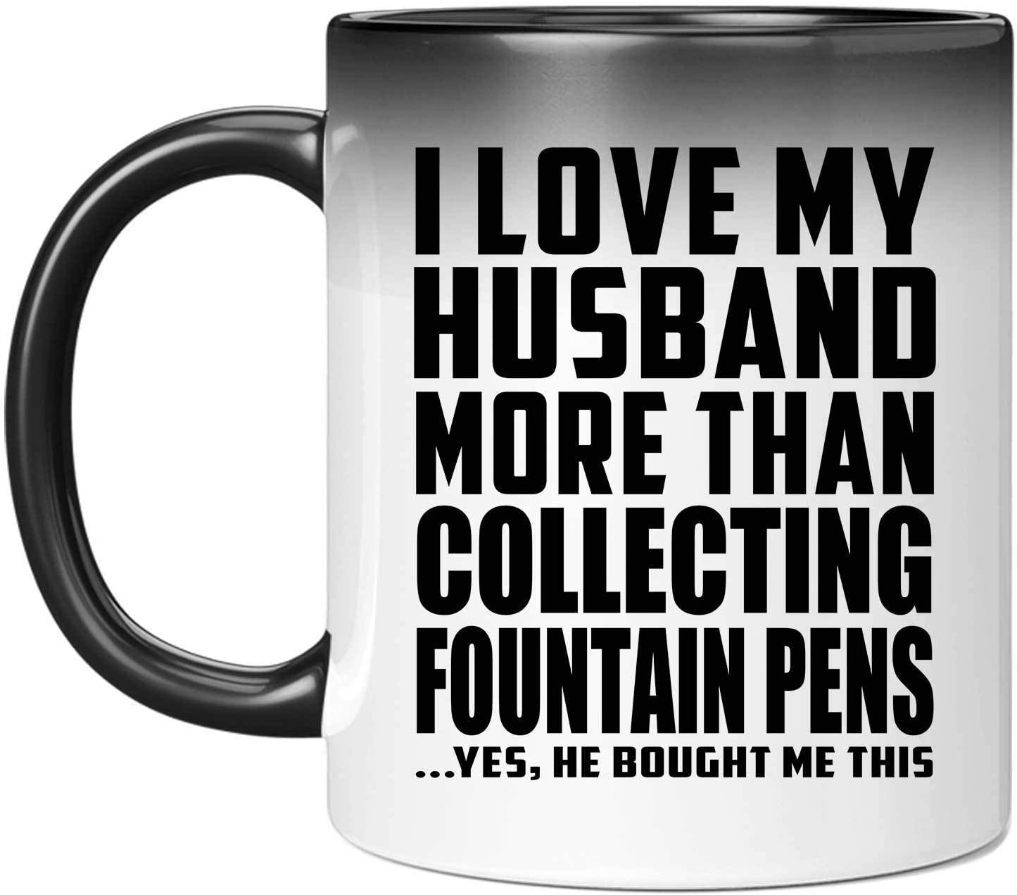 I Love My Husband More Than Collecting Fountain Pens - 11oz Color Changing Mug Magic Tea-Cup Heat Sensitive - Idea for Wife Her Wo-men She Birthday Christmas Thanksgiving Anniversary