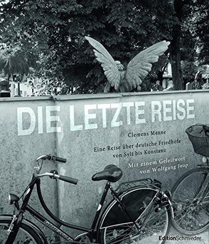 Die letzte Reise: Mit einem Geleitwort von Wolfgang Joop - Edition Schmieder im Systemed Verlag