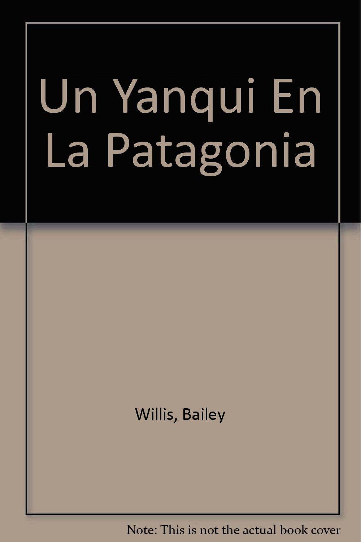 Un yanqui en la Patagonia/ A Yankee in Patagonia (Spanish Edition) by Sudamericana