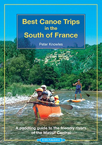 Best Canoe Trips in the South of France: A paddling guide to the friendly rivers of the Massif Central
