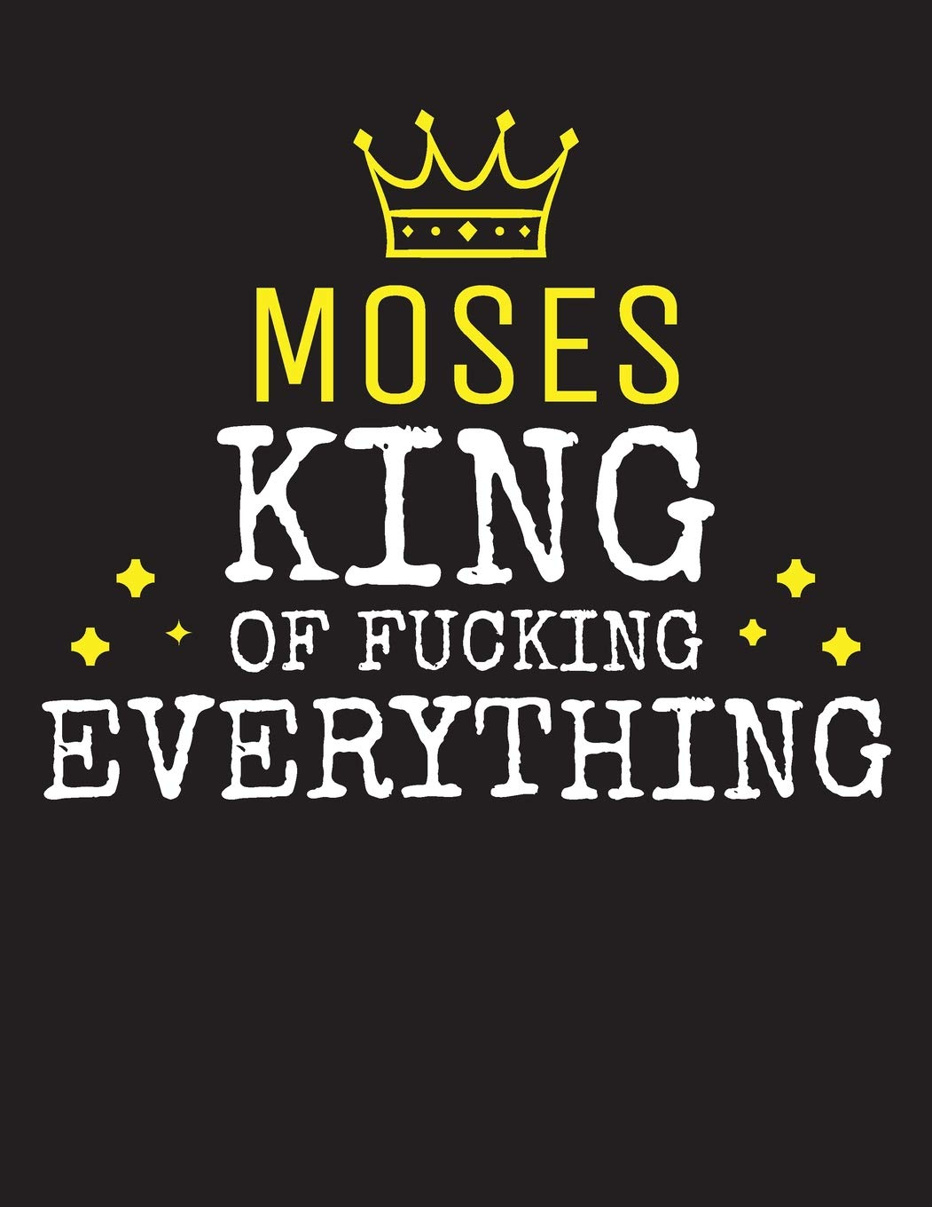 Moses King Of Fucking Everything Blank Quote Composition