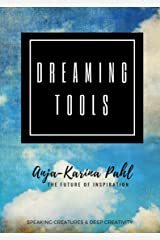 Dreaming Tools: Speaking Creatures and Deep Creativity Kindle Edition